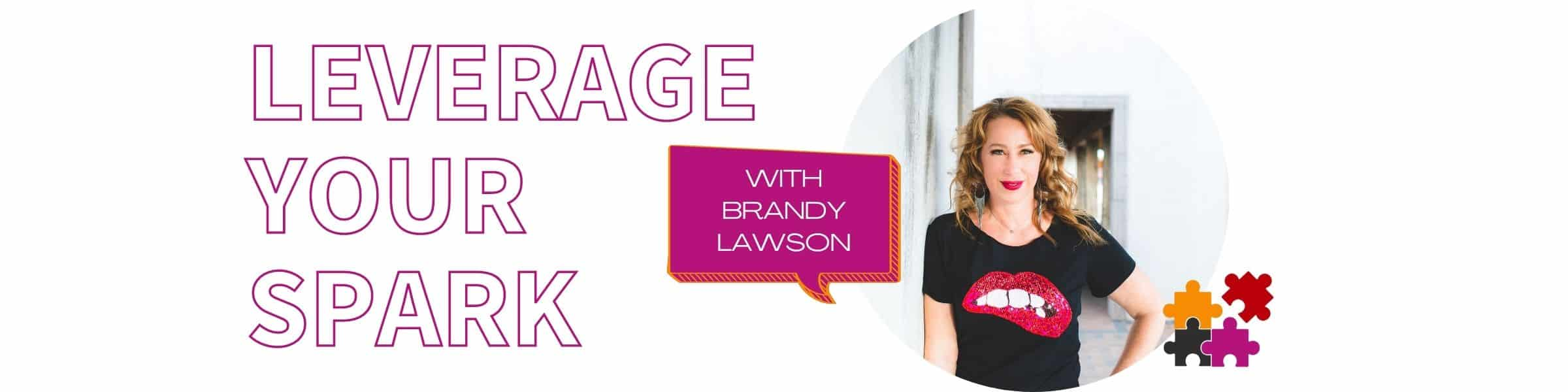 Leverage Your Spark with Brandy Lawson